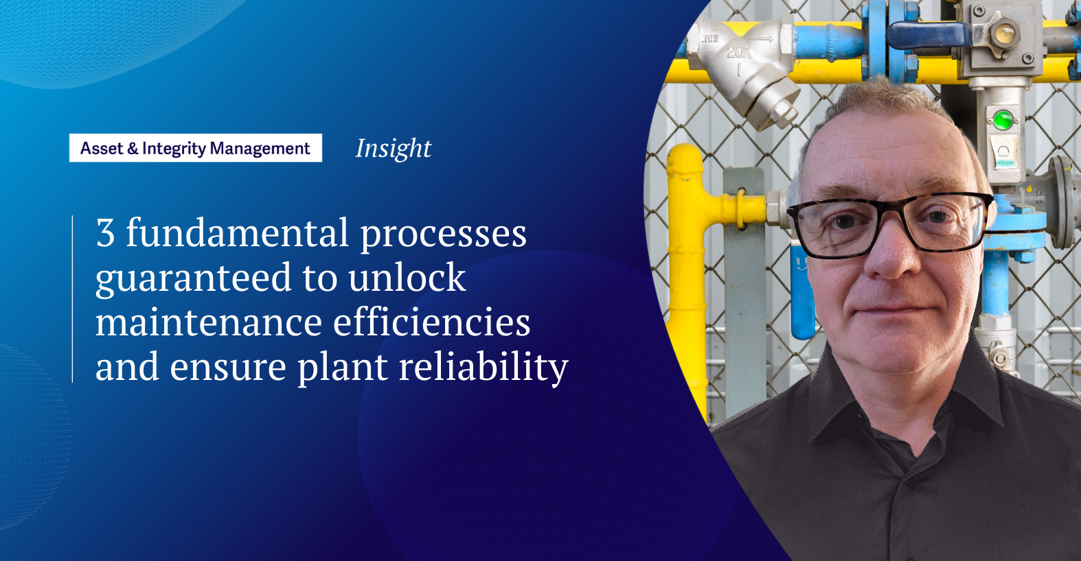 3 fundamental processes guaranteed to unlock maintenance efficiencies and ensure plant reliability