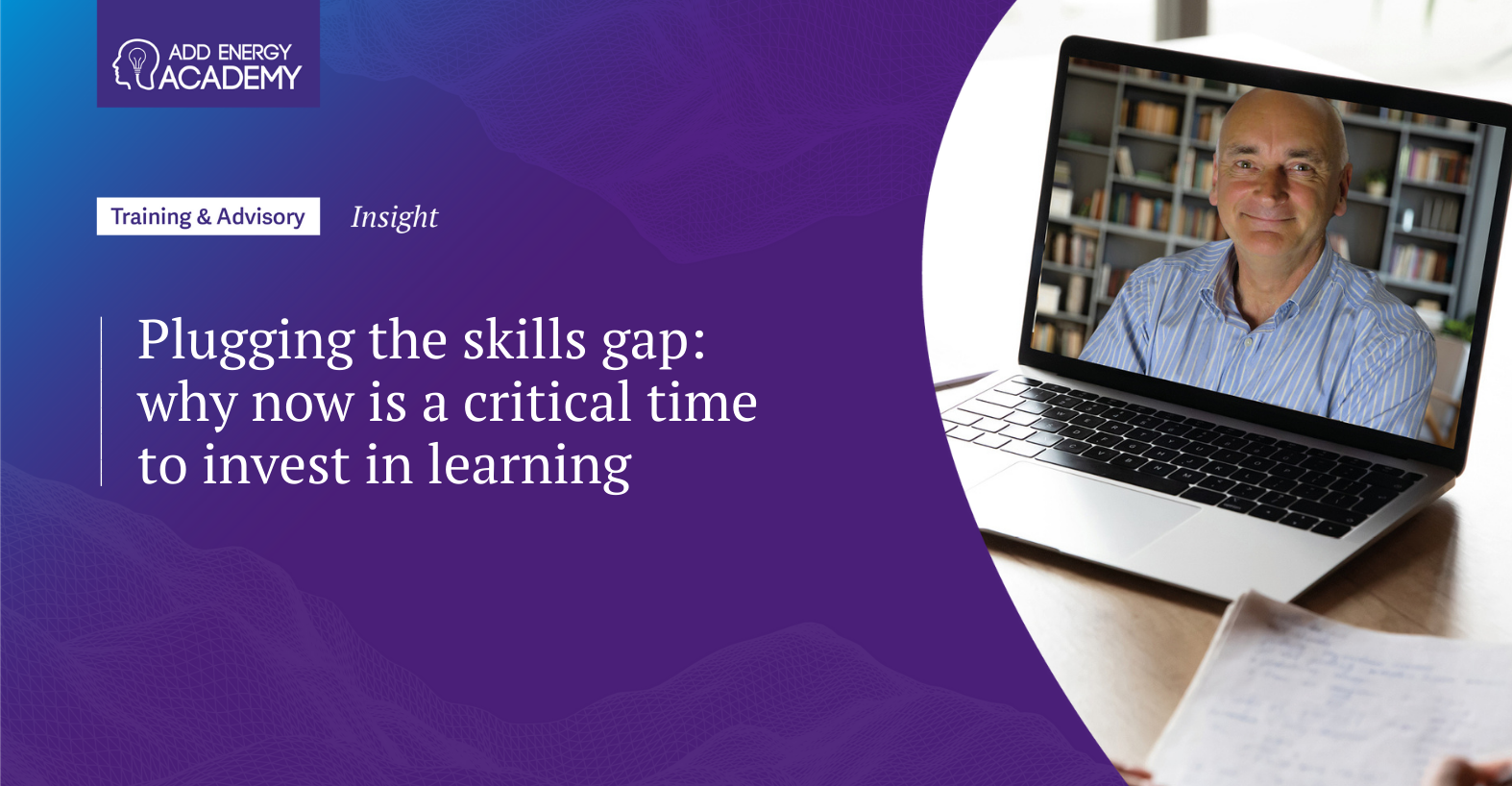 Plugging the skills gap: why now is a critical time to invest in learning