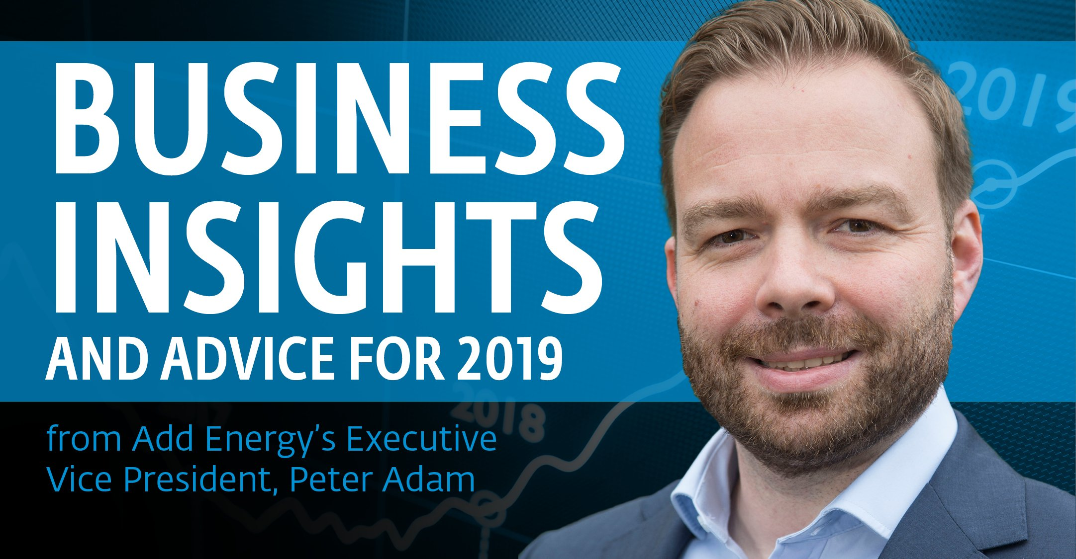 Business insights and advice for 2019 from Add Energy's EVP, Peter Adam
