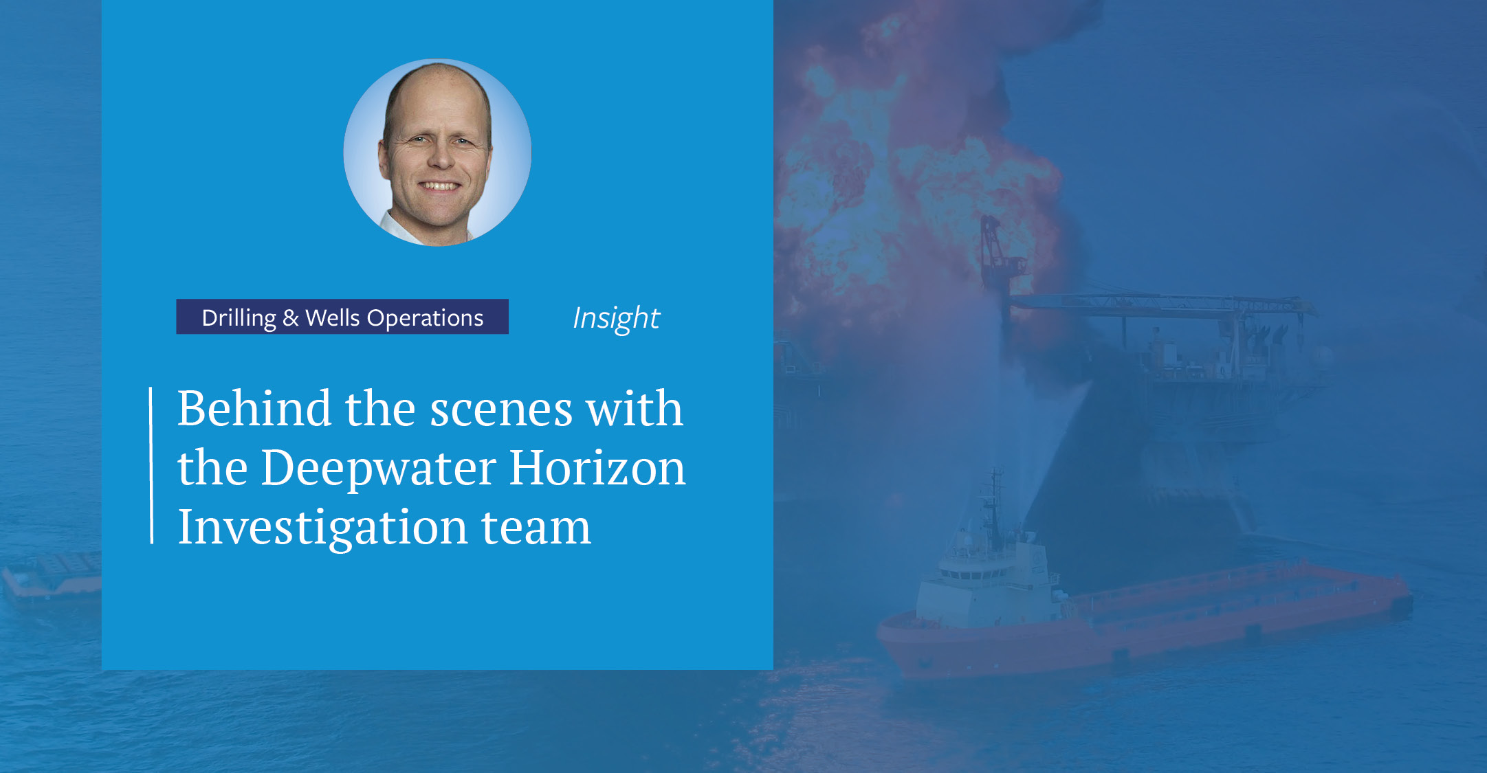 Behind the scenes with the Deepwater Horizon Investigation team