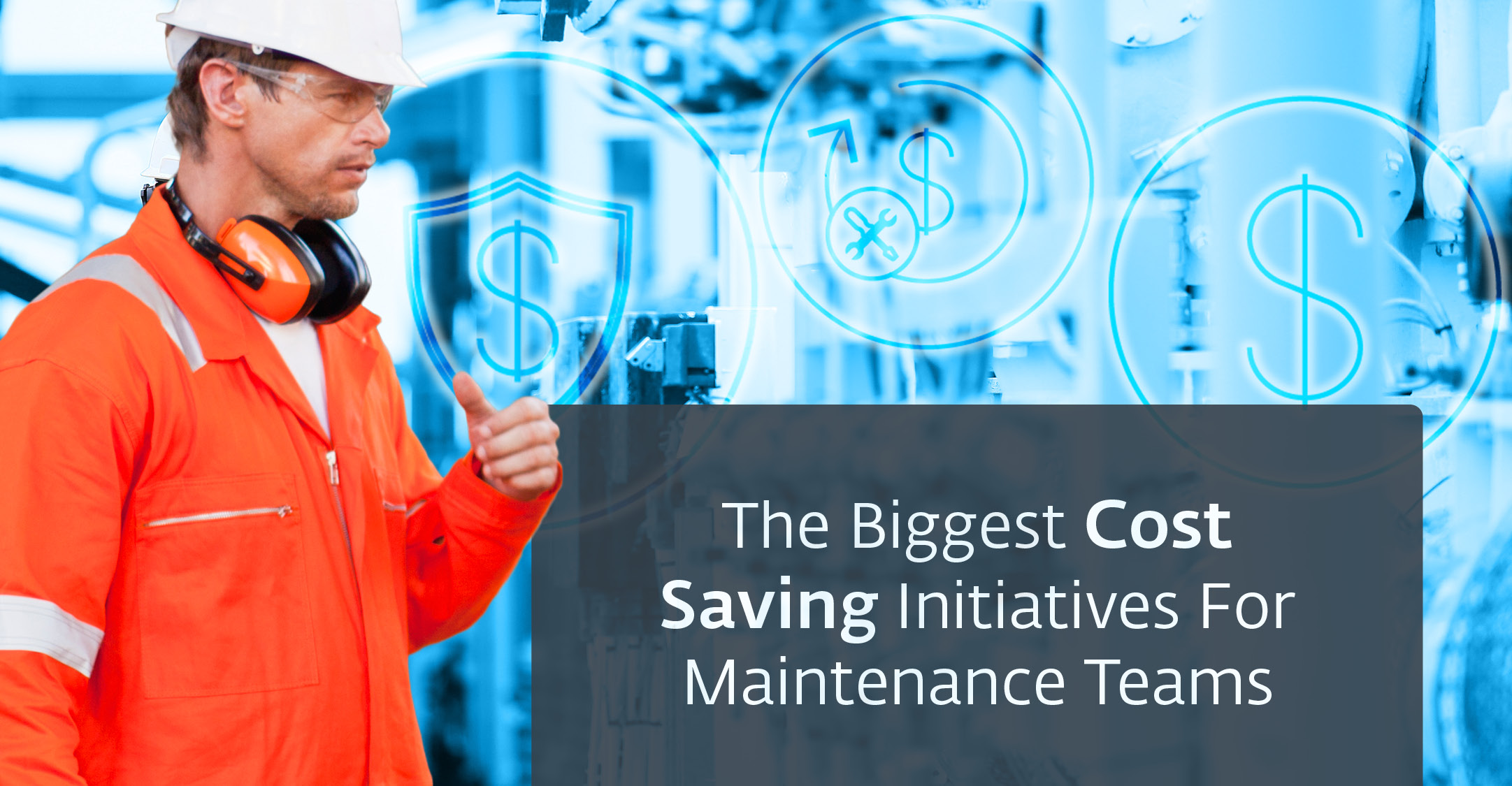 The biggest cost saving initiatives for maintenance teams