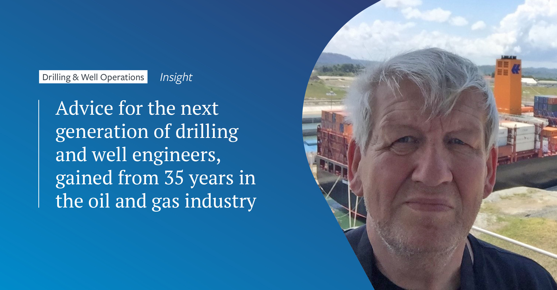 Advice for the next generation of drilling and well engineers, gained from 35 years in the oil and gas industry