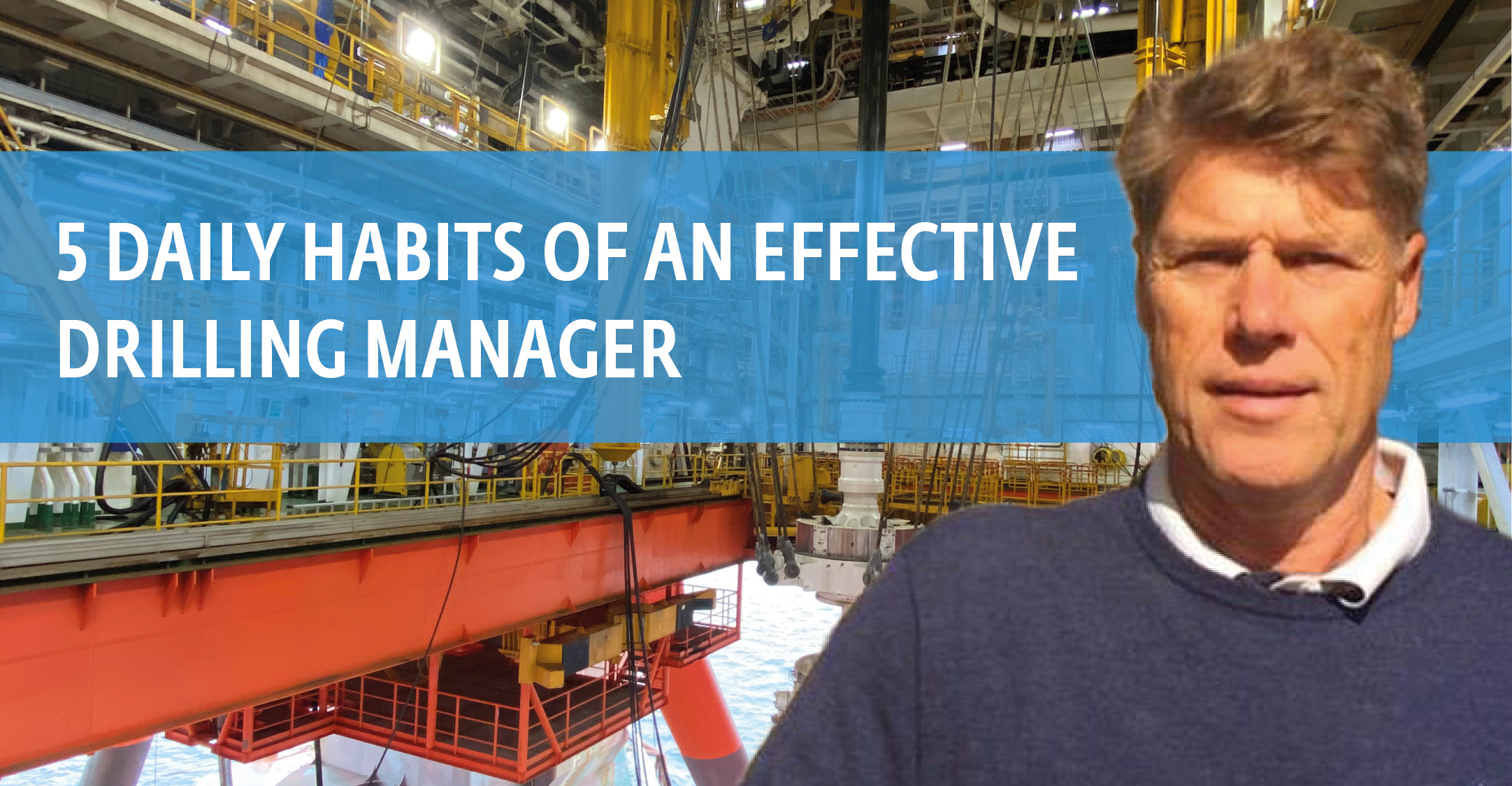5 daily habits of an effective Drilling Manager