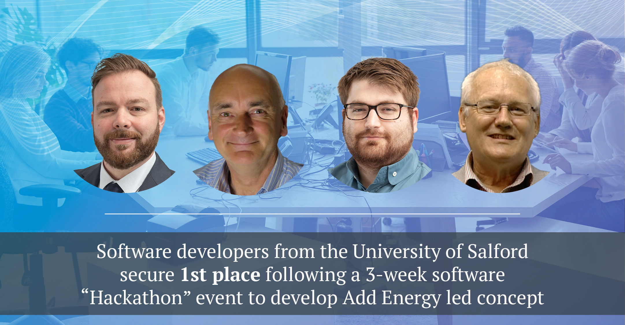 "Victory: Software developers from the University of Salford secure 1st place following a 3-week software ""Hackathon"" event to develop Add Energy led concept"