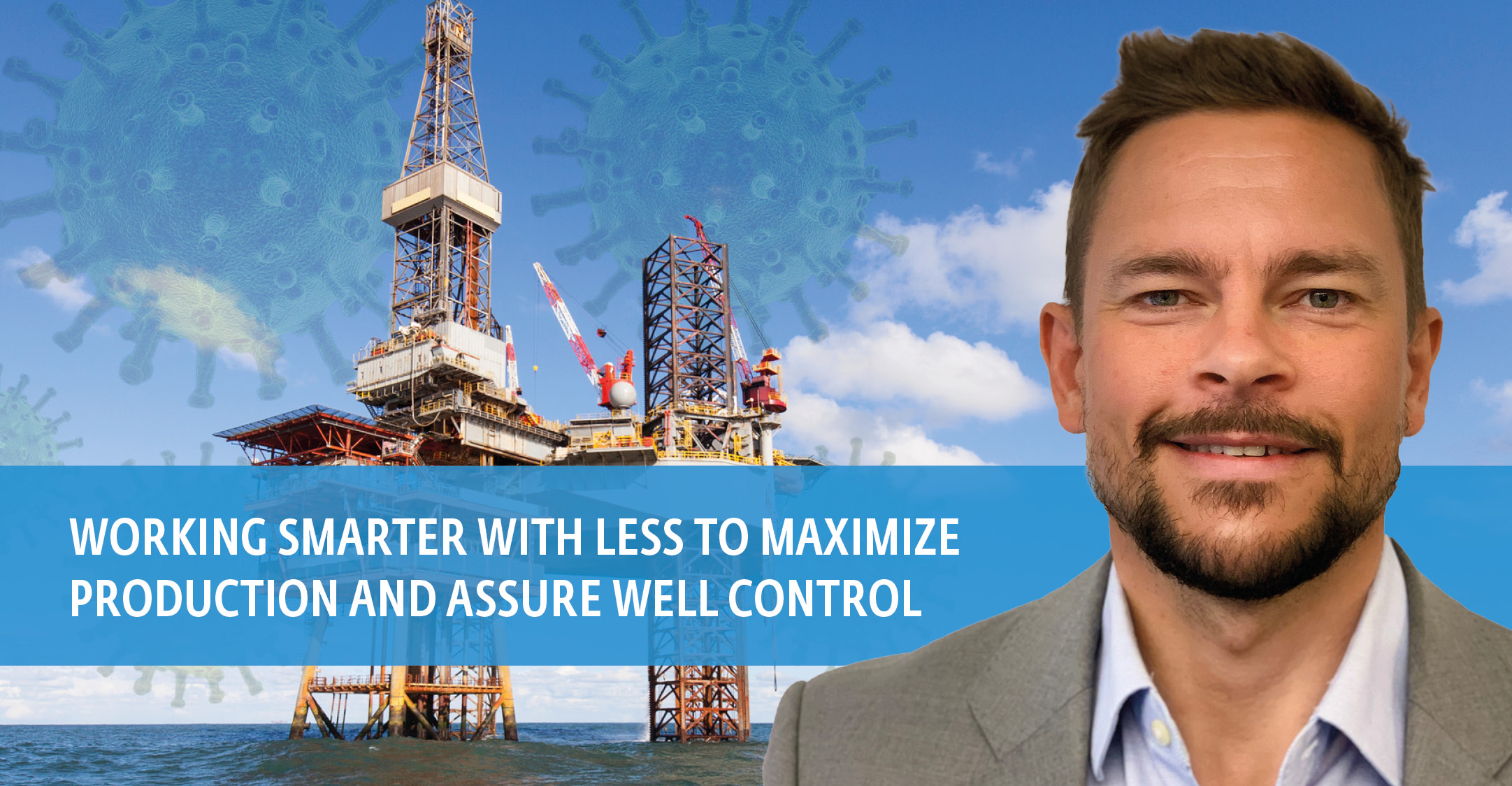 Working smarter with less to maximize production and assure well control
