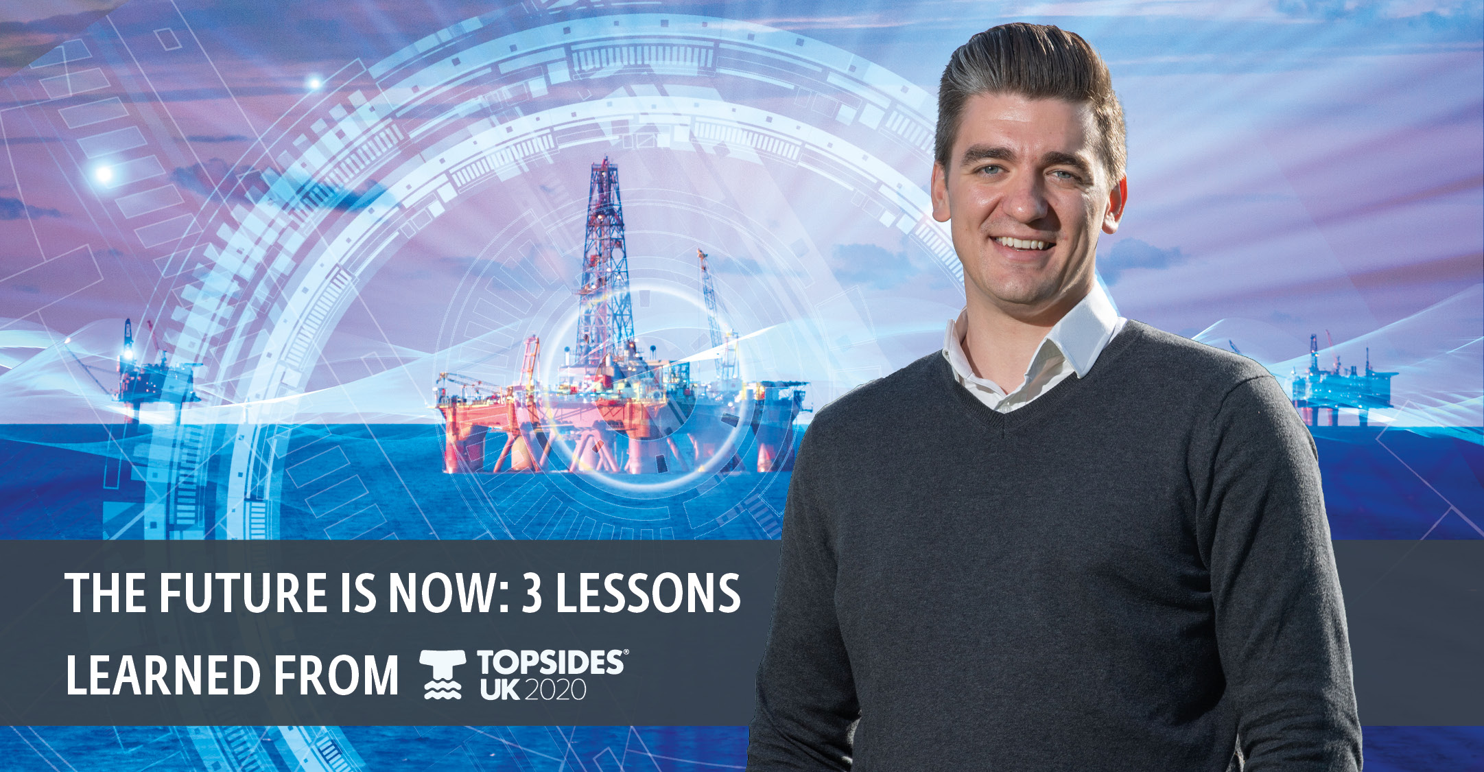 The future is now: 3 lessons learned from Topsides UK 2020