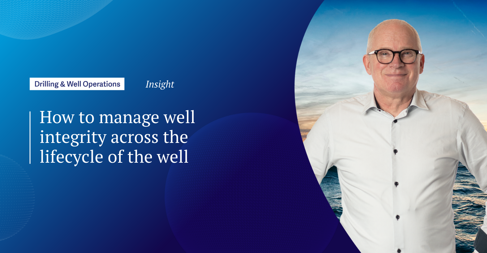 How to manage well integrity across the lifecycle of the well