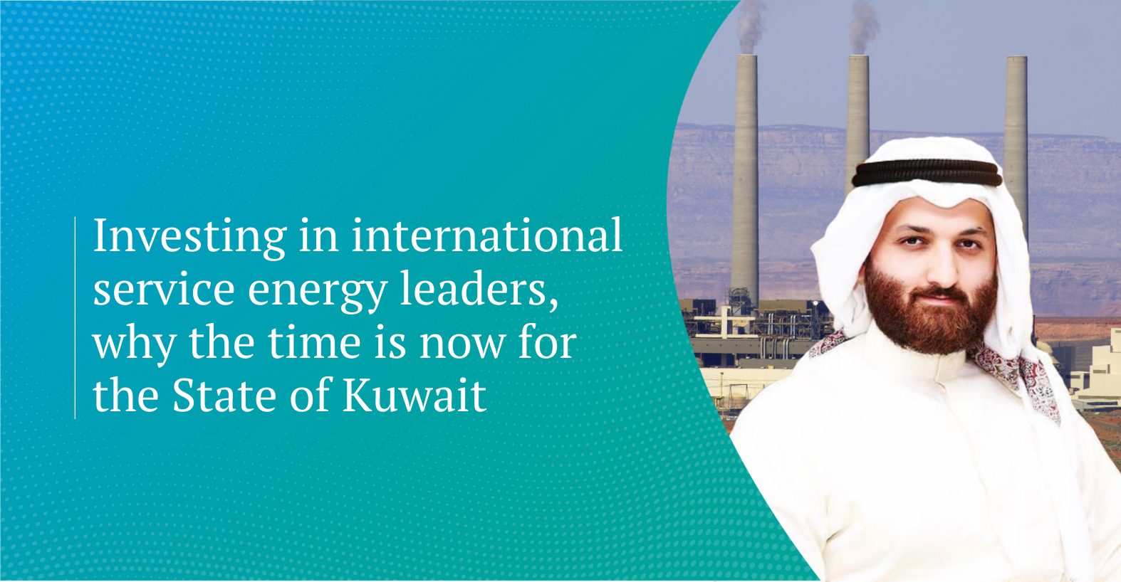 Investing in international service energy leaders, why the time is now for the State of Kuwait