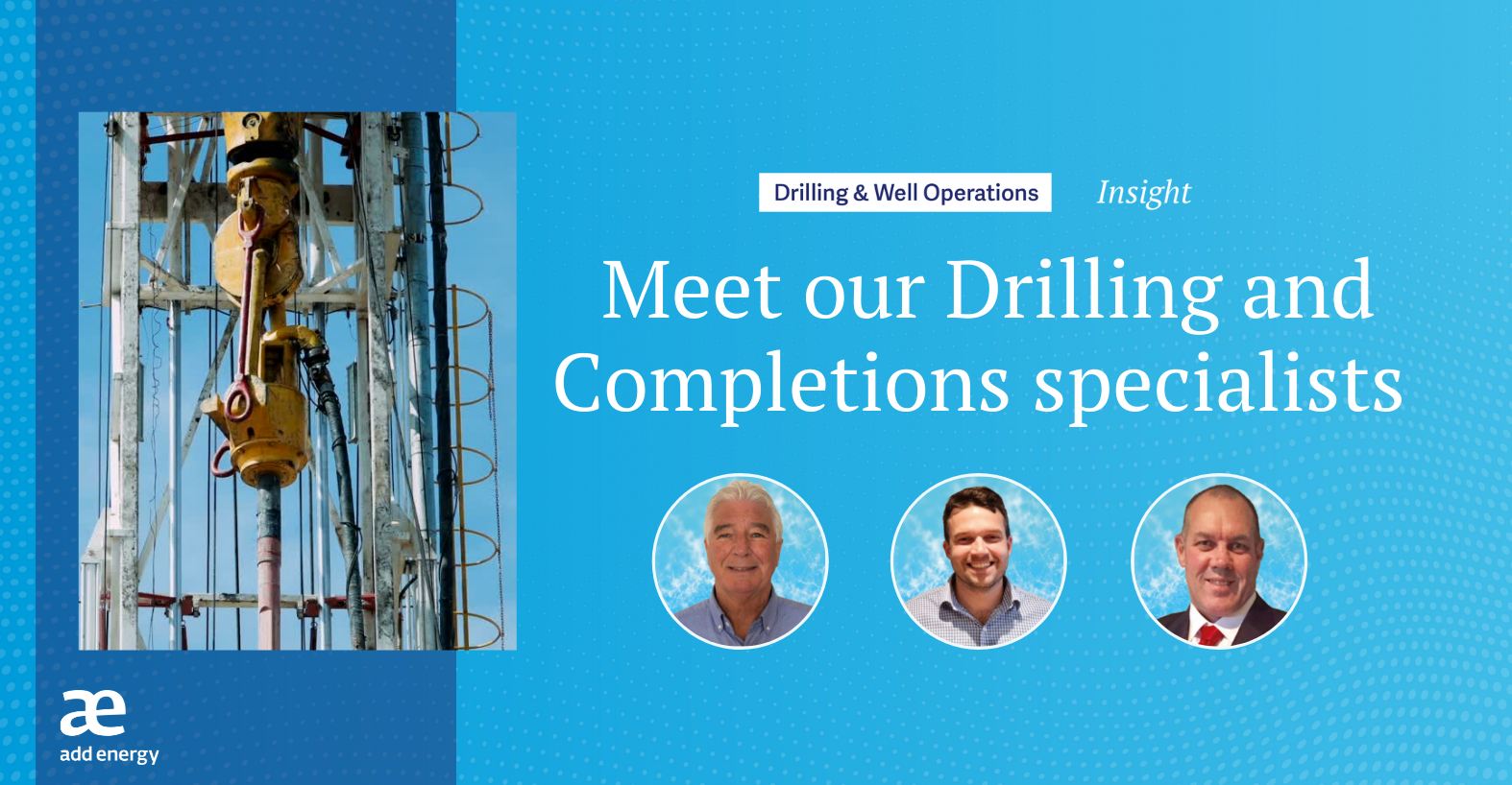 Meet ourdrillingand completions specialists