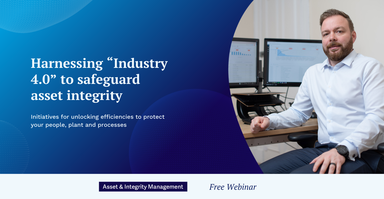 "Harnessing ""Industry 4.0"" to safeguard asset integrity: Initiatives for unlocking efficiencies to protect your people, plant and processes"